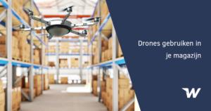 Drones gebruiken in je magazijn