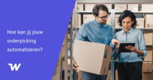 Hoe kan jij jouw orderpicking automatiseren?