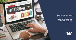 De kracht van een webshop: 10 voordelen