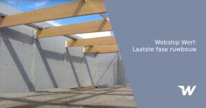 Webship Werf – laatste fase ruwbouw